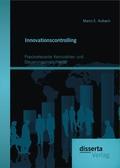 Innovationscontrolling: Praxisrelevante Kennzahlen und Steuerungsinstrumente