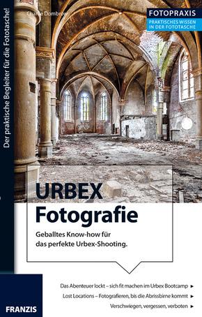 URBEX Fotografie - Geballtes Know-how