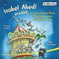 Isabel Abedi erzählt von Samba tanzenden Mäusen, Mondscheinkarussellen und fliegenden Ziegen, 1 Audio-CD