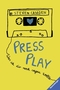Press Play. Was ich dir noch sagen wollte