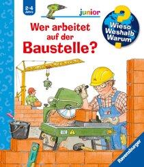 Wer arbeitet auf der Baustelle? - Wieso? Weshalb? Warum?, Junior Bd.55