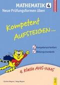 Kompetent Aufsteigen... Mathematik, Neue Prüfungsformen üben - Tl.4