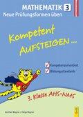 Kompetent Aufsteigen... Mathematik, Neue Prüfungsformen üben - Tl.3