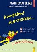 Kompetent Aufsteigen... Mathematik, Schularbeits-Trainer - Tl.3