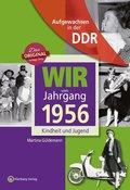 Wir vom Jahrgang 1956 - Aufgewachsen in der DDR