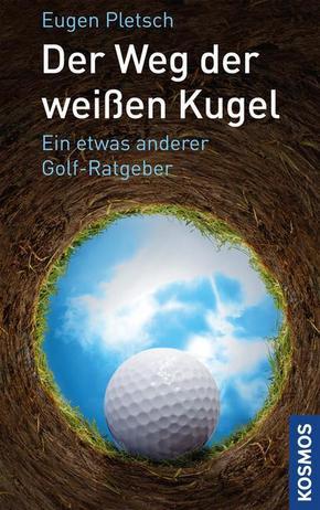 Der Weg der weißen Kugel - Ein etwas anderer Golf-Ratgeber