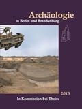 Archäologie in Berlin und Brandenburg 2013