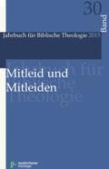 Jahrbuch für Biblische Theologie (JBTh): Mitleid und Mitleiden; Bd.30