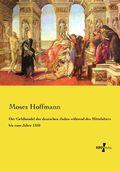 Der Geldhandel der deutschen Juden während des Mittelalters bis zum Jahre 1350