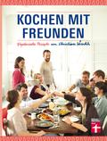 Kochen mit Freunden - Vegetarische Rezepte von Christian Wrenckh