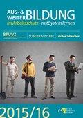 Aus- und Weiterbildung im Arbeitsschutz - mit System lernen 2015/16