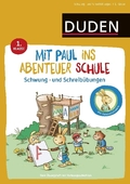 Mit Paul ins Abenteuer Schule - Schwung- und Schreibübungen - 1. Klasse