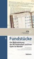 Fundstücke: Die Wahrnehmung der NS-Verbrechen und ihrer Opfer im Wandel; Bd.3