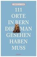 111 Orte in Bern, die man gesehen haben muss