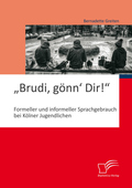 """""""Brudi, gönn' Dir!"""": Formeller und informeller Sprachgebrauch bei Kölner Jugendlichen"""