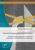 Rechtsextremismus und Fremdenfeindlichkeit: Handlungsstrategien gegen eine rechtsextreme Jugendkultur und fremdenfeindli