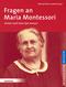 Fragen an Maria Montessori