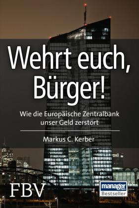 Wehrt Euch, Bürger! Wie die Europäische Zentralbank unser Geld zerstört