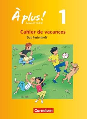 À plus! Nouvelle édition: Cahier de vacances; Bd.1