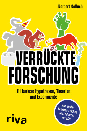 Verrückte Forschung - 111 kuriose Hypothesen, Theorien und Experimente