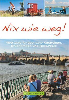 Nix wie weg! 100 Ziele für spontane Kurzreisen, Brückentage und Resturlaub