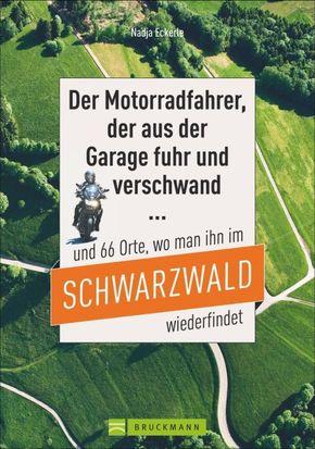 Der Motorradfahrer, der aus der Garage fuhr und verschwand ... und 66 Orte, wo man ihn im Schwarzwald wiederfindet