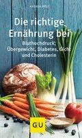 Die richtige Ernährung bei Bluthochdruck, Übergewicht, Diabetes, Gicht, Cholesterin