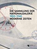 Die Sammlung der Nationalgalerie1900-1945: Moderne Zeiten