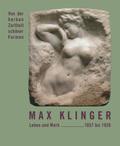 Max Klinger - Leben und Werk 1857 bis 1920