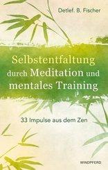 Selbstentfaltung durch Meditation und mentales Training