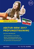 Abitur NRW 2017 - Prüfungstraining. Deutsch Grundkurs. Königs Abi-Trainer.