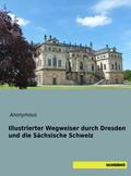 Illustrierter Wegweiser durch Dresden und die Sächsische Schweiz