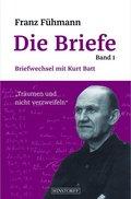 Die Briefe: Briefwechsel mit Kurt Batt; Bd.1