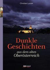 Dunkle Geschichten aus dem alten Oberösterreich