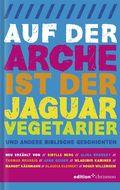 Auf der Arche ist der Jaguar Vegetarier - und andere ...