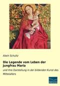 Die Legende vom Leben der Jungfrau Maria