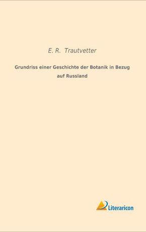 Grundriss einer Geschichte der Botanik in Bezug auf Russland