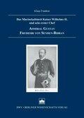 Das Marinekabinett Kaiser Wilhelms II. und sein erster Chef Admiral Gustav Freiherr von Senden-Bibran