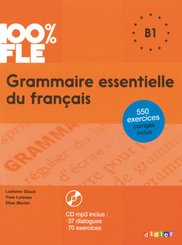 100% FLE - Grammaire essentielle du français - B1