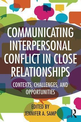 Communicating Interpersonal Conflict In Close Relationships