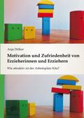 Motivation und Zufriedenheit von Erzieherinnen und Erziehern: Wie attraktiv ist der Arbeitsplatz Kita?