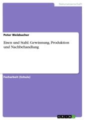 Eisen und Stahl. Gewinnung, Produktion und Nachbehandlung