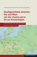 Musikgeschichte zwischen Ost und West: von der 'musica sacra' bis zur Kunstreligion