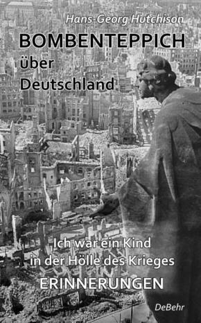 Bombenteppich über Deutschland - Ich war ein Kind in der Hölle des Krieges