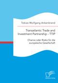 Transatlantic Trade and Investment Partnership -TTIP: Chance oder Risiko für die europäische Gesellschaft