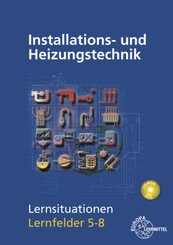 Installations- und Heizungstechnik Lernsituationen LF 5-8, mit CD-ROM