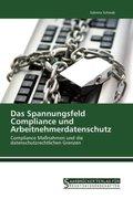Das Spannungsfeld Compliance und Arbeitnehmerdatenschutz