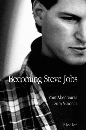 Becoming Steve Jobs - Vom Abenteurer zum Visionär