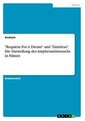 """""""Requiem For A Dream"""" und """"Limitless"""". Die Darstellung des Amphetaminrauschs in Filmen"""