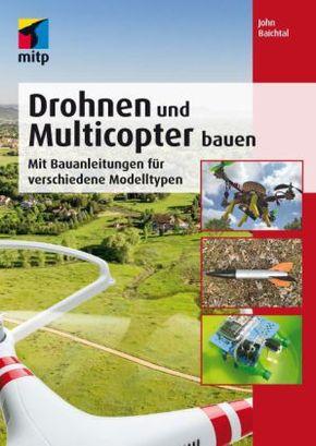 Drohnen und Multicopter bauen - Mit Bauanleitungen für verschiedene Modelltypen